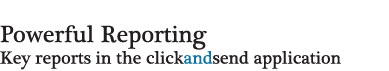 Powerful Reporting - Key reports in the clickandsend application